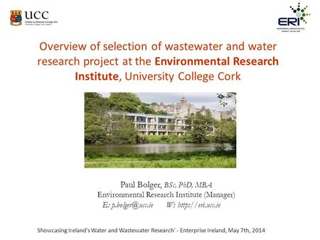 Overview of selection of wastewater and water research project at the Environmental Research Institute, University College Cork Good morning. My name is.