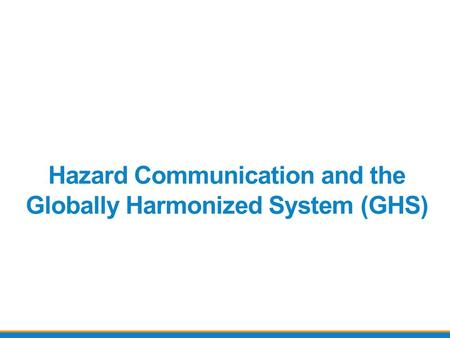 Hazard Communication and the Globally Harmonized System (GHS)