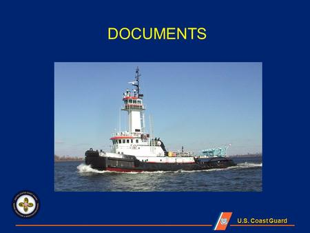 U.S. Coast Guard DOCUMENTS. U.S. Coast Guard Lesson Objectives Examine applicable certificates and documents for validity Examine Load Line Certificate.