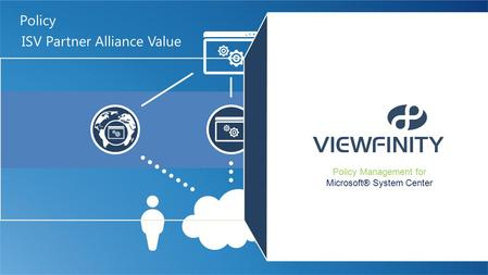 ISV Partner Alliance Value Policy Policy Management for Microsoft® System Center.