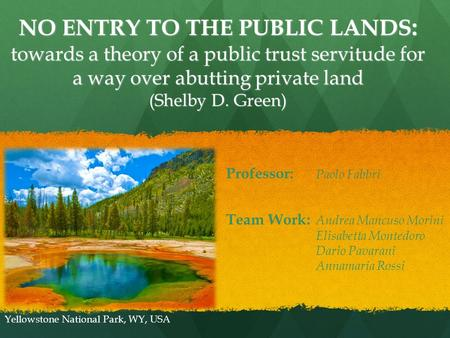 NO ENTRY TO THE PUBLIC LANDS : towards a theory of a public trust servitude for a way over abutting private land (Shelby D. Green) Team Work: Andrea Mancuso.
