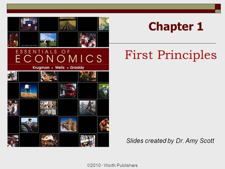 First Principles Chapter 1 Slides created by Dr. Amy Scott