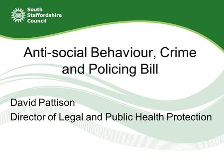 David Pattison Director of Legal and Public Health Protection Anti-social Behaviour, Crime and Policing Bill.