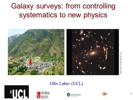 Galaxy surveys: from controlling systematics to new physics Ofer Lahav (UCL) CLASH MACS1206 1.