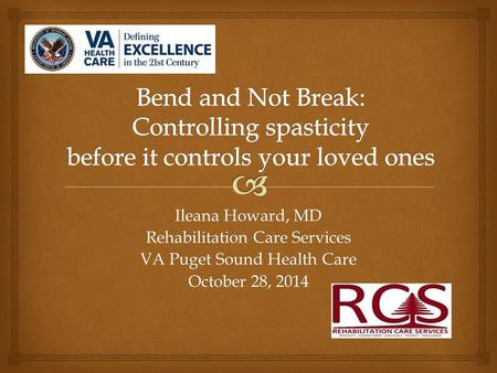 Ileana Howard, MD Rehabilitation Care Services VA Puget Sound Health Care October 28, 2014.