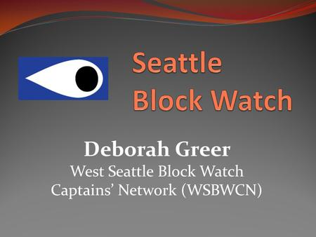 Deborah Greer West Seattle Block Watch Captains' Network (WSBWCN)