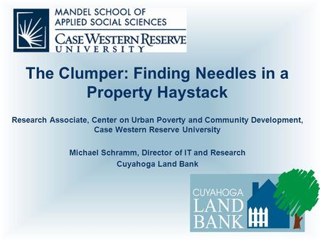 The Clumper: Finding Needles in a Property Haystack Research Associate, Center on Urban Poverty and Community Development, Case Western Reserve University.