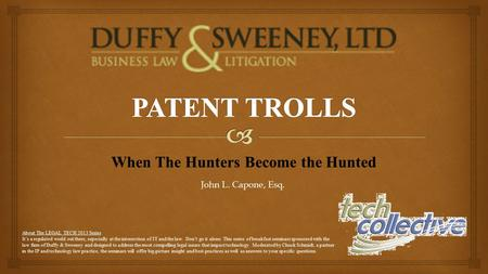 When The Hunters Become the Hunted John L. Capone, Esq. About The LEGAL TECH 2013 Series It's a regulated world out there, especially at the intersection.
