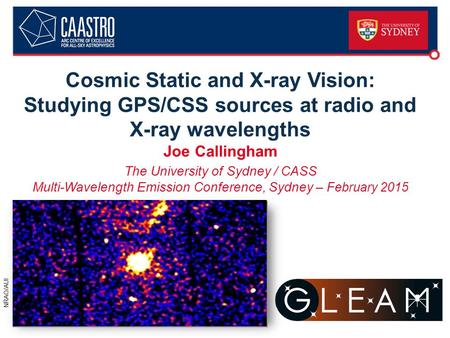 Cosmic Static and X-ray Vision: Studying GPS/CSS sources at radio and X-ray wavelengths Joe Callingham The University of Sydney / CASS Multi-Wavelength.