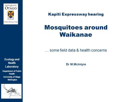 Ecology and Health Laboratory Department of Public Health University of Otago Wellington Kapiti Expressway hearing Mosquitoes around Waikanae … some field.