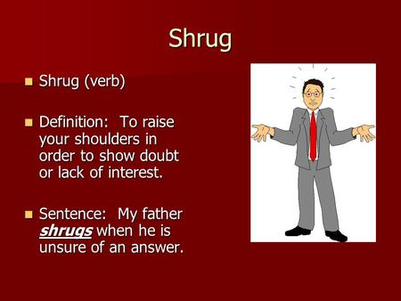 Shrug Shrug (verb) Shrug (verb) Definition: To raise your shoulders in order to show doubt or lack of interest. Definition: To raise your shoulders in.