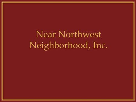 Near Northwest Neighborhood, Inc.. What does the NNN, Inc. do? Provides affordable housing to low-to- moderate income households.