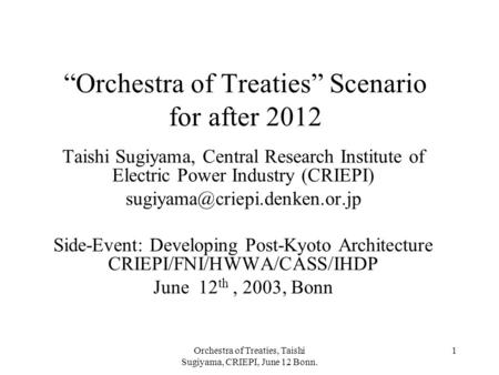 "Orchestra of Treaties, Taishi Sugiyama, CRIEPI, June 12 Bonn. 1 ""Orchestra of Treaties"" Scenario for after 2012 Taishi Sugiyama, Central Research Institute."