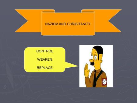 "NAZISM AND CHRISITANITY CONTROL WEAKEN REPLACE. Nazism and Christianity ► Nazism was based on fundamentally anti-Christian philosophy. ► ""The philosophies."