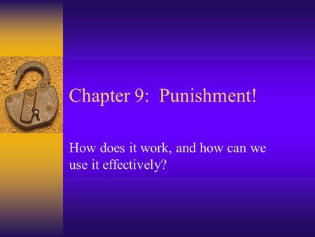 Chapter 9: Punishment! How does it work, and how can we use it effectively?