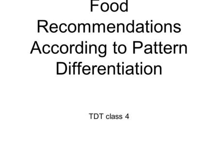 Food Recommendations According to Pattern Differentiation TDT class 4.