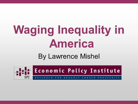 Waging Inequality in America By Lawrence Mishel. The Middle Class Income Squeeze: Relentless, Persistent, and Accelerating.