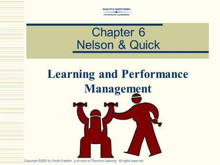 Chapter 6 Nelson & Quick Learning and Performance Management Copyright ©2005 by South-Western, a division of Thomson Learning. All rights reserved.