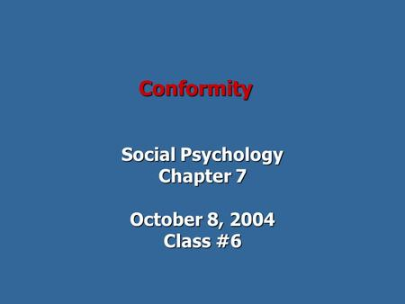 Conformity Social Psychology Chapter 7 October 8, 2004 Class #6.