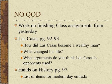 NO QOD Work on finishing Class assignments from yesterday Las Casas pg. 92-93 How did Las Casas become a wealthy man? What changed his life? What arguments.