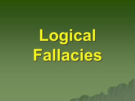 Logical Fallacies.
