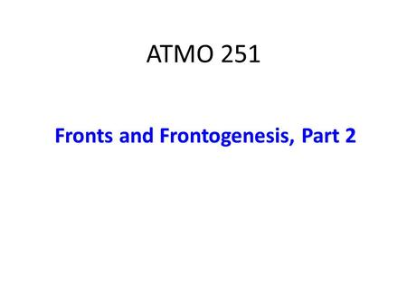 ATMO 251 Fronts and Frontogenesis, Part 2. Deformation There are three important properties that a vector wind field can have – Divergence (tendency to.