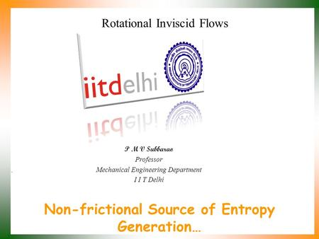Non-frictional Source of Entropy Generation… P M V Subbarao Professor Mechanical Engineering Department I I T Delhi Rotational Inviscid Flows.