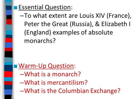 Essential Question: To what extent are Louis XIV (France), Peter the Great (Russia), & Elizabeth I (England) examples of absolute monarchs? Warm-Up Question:
