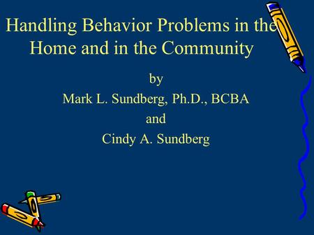Handling Behavior Problems in the Home and in the Community by Mark L. Sundberg, Ph.D., BCBA and Cindy A. Sundberg.