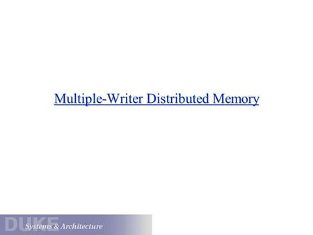 Multiple-Writer Distributed Memory. The Sequential Consistency Memory Model P1P2 P3 switch randomly set after each memory op ensures some serial order.