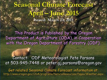 Seasonal Climate Forecast April – June 2015 Issued: March 23, 2015 This Product is Published by the Oregon Department of Agriculture (ODA), in Cooperation.