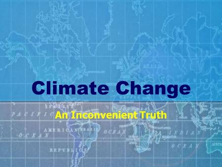 Climate Change An Inconvenient Truth. MAIN IDEAS 1.Human use of resources is releasing increasing amounts of CO 2 into the atmosphere. 2.This is leading.