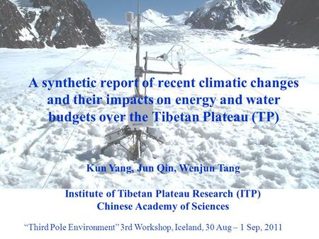 A synthetic report of recent climatic changes and their impacts on energy and water budgets over the Tibetan Plateau (TP) Kun Yang, Jun Qin, Wenjun Tang.