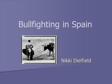 Bullfighting in Spain Nikki Dielfield. Overview Bullfighting is considered a spectator sport in Spain. Bullfighting is considered a spectator sport in.