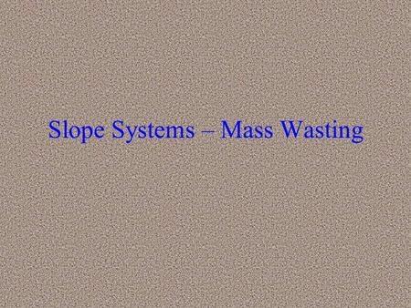 Slope Systems – Mass Wasting