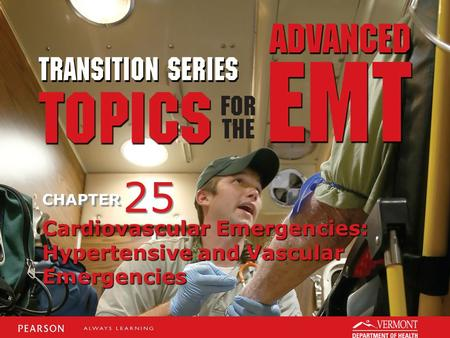 TRANSITION SERIES Topics for the Advanced EMT CHAPTER Cardiovascular Emergencies: Hypertensive and Vascular Emergencies 25.