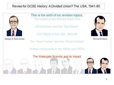 1 Revise for GCSE History: A Divided Union? The USA, 1941-80 This is the sixth of six revision topics. The impact of the Second World War McCarthyism and.