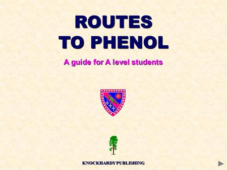 ROUTES TO PHENOL A guide for A level students KNOCKHARDY PUBLISHING.