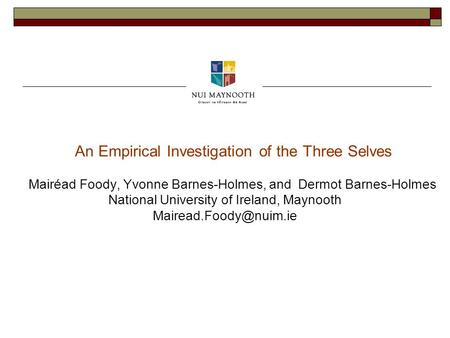 An Empirical Investigation of the Three Selves Mairéad Foody, Yvonne Barnes-Holmes, and Dermot Barnes-Holmes National University of Ireland, Maynooth