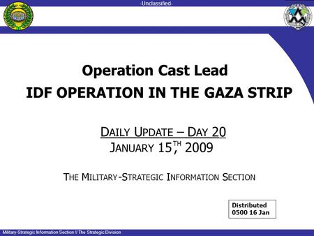 -unclassified- -Unclassified- Military-Strategic Information Section // The Strategic Division IDF OPERATION IN THE GAZA STRIP DU–D20 AILYPDATE AY J ANUARY.