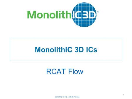 MonolithIC 3D Inc., Patents Pending MonolithIC 3D ICs RCAT Flow 1 MonolithIC 3D Inc., Patents Pending.