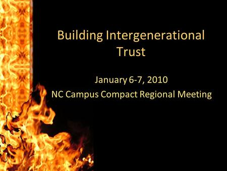 Building Intergenerational Trust January 6-7, 2010 NC Campus Compact Regional Meeting.