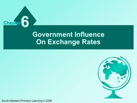 Government Influence On Exchange Rates 6 6 Chapter South-Western/Thomson Learning © 2006.