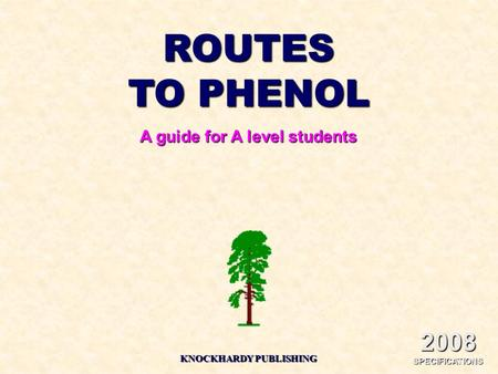 ROUTES TO PHENOL A guide for A level students KNOCKHARDY PUBLISHING 2008 SPECIFICATIONS.