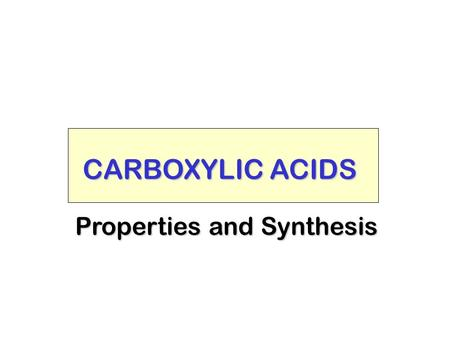 CARBOXYLIC ACIDS Properties and Synthesis NOMENCLATURE.