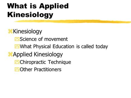 What is Applied Kinesiology zKinesiology yScience of movement yWhat Physical Education is called today zApplied Kinesiology yChiropractic Technique yOther.