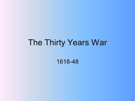 The Thirty Years War 1618-48. Thirty Years War-- Wars of Religion in France and the Netherlands Both Compare and Contrast the Causes of the following.