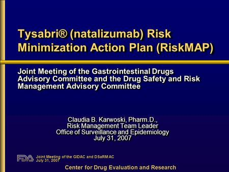 Joint Meeting of the GIDAC and DSaRM AC July 31, 2007 Tysabri® (natalizumab) Risk Minimization Action Plan (RiskMAP) Joint Meeting of the Gastrointestinal.
