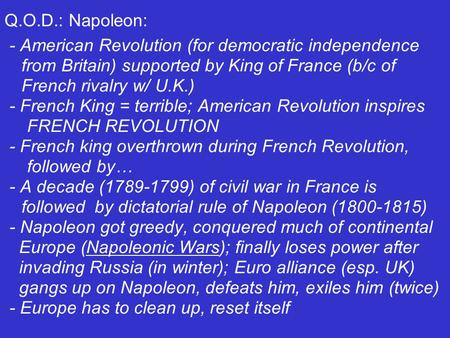 Q.O.D.: Napoleon: - American Revolution (for democratic independence from Britain) supported by King of France (b/c of French rivalry w/ U.K.) - French.