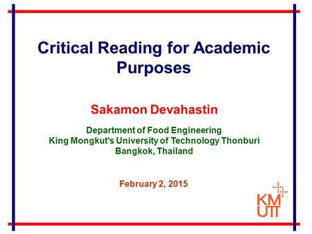 Sakamon Devahastin Department of Food Engineering King Mongkut's University of Technology Thonburi Bangkok, Thailand February 2, 2015 Critical Reading.